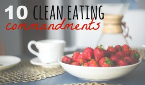 10 Commandments of Eating Clean