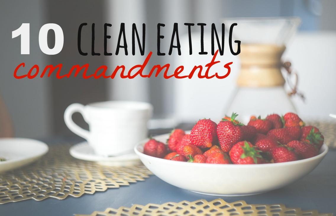 10 Commandments of Eating Clean - 10 REGELS VOOR SCHOON EN ZUIVER VOEDSEL GEZOND ETEN + DRINKEN